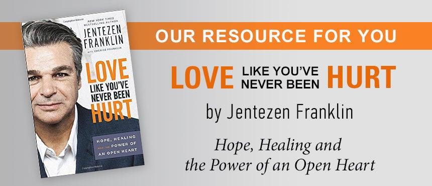 Love Like You've Never Been Hurt by Jentezen Franklin