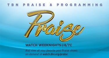 WATCH PRAISE WEEKNIGHTS AT @8/7C